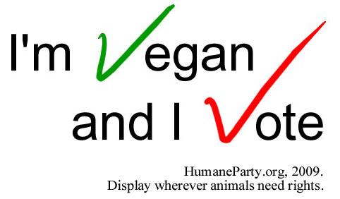 I'm Vegan, and I Vote | Humane Party 2009